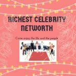 Richest Celebrity Networth