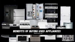 Benefits of Buying Used Appliances